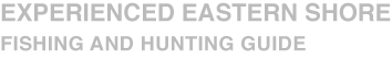 Experienced Eastern Shore Hunting and Fishing Guides